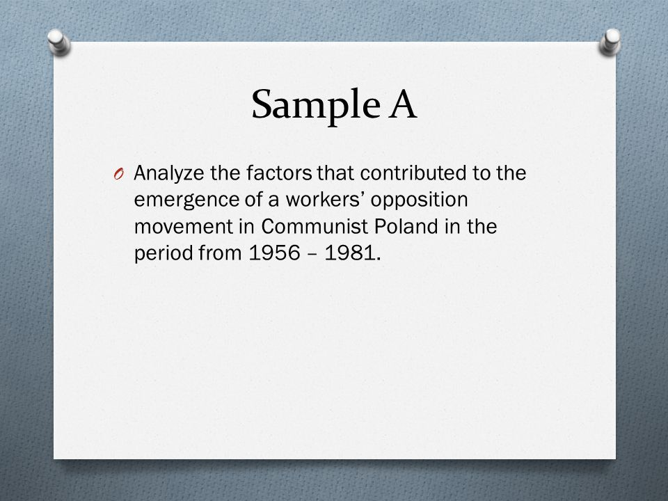 Sample A Analyze the factors that contributed to the emergence of a workers' opposition movement in Communist Poland in the period from 1956 –