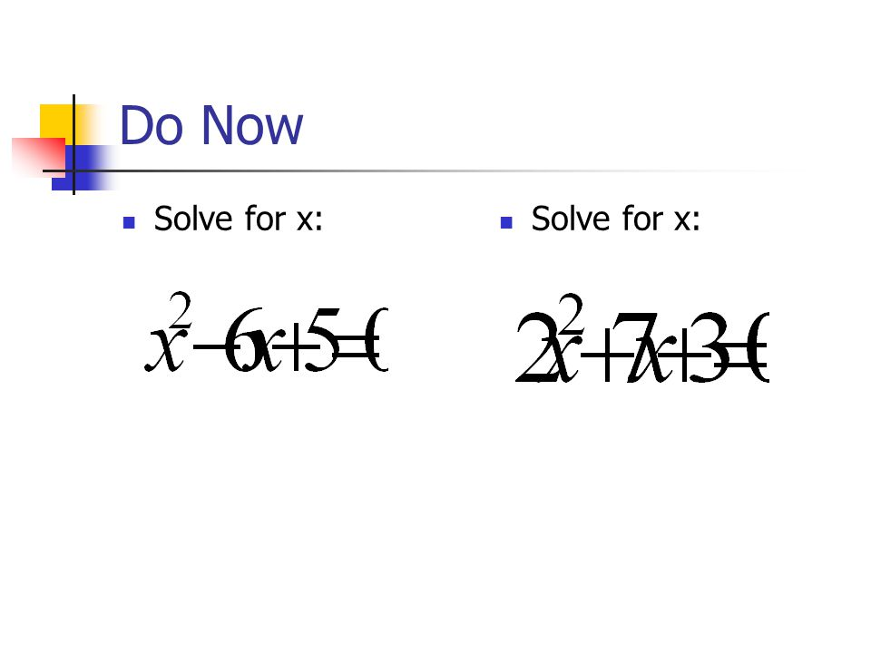 Do Now Solve for x: Solve for x: