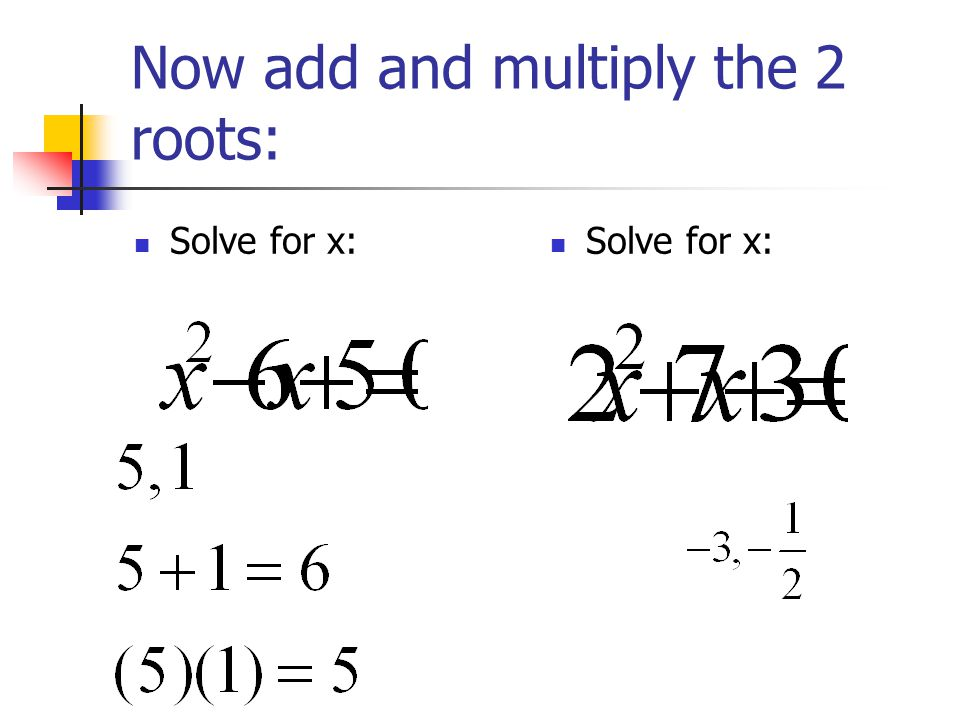 Now add and multiply the 2 roots: