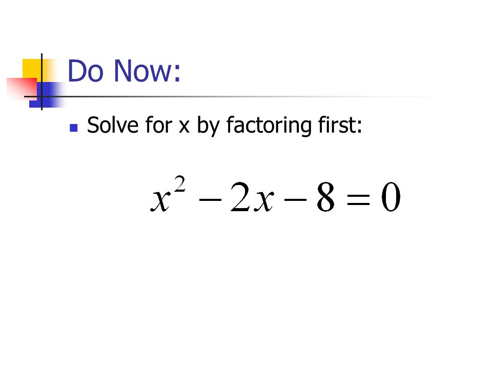 Do Now: Solve for x by factoring first: