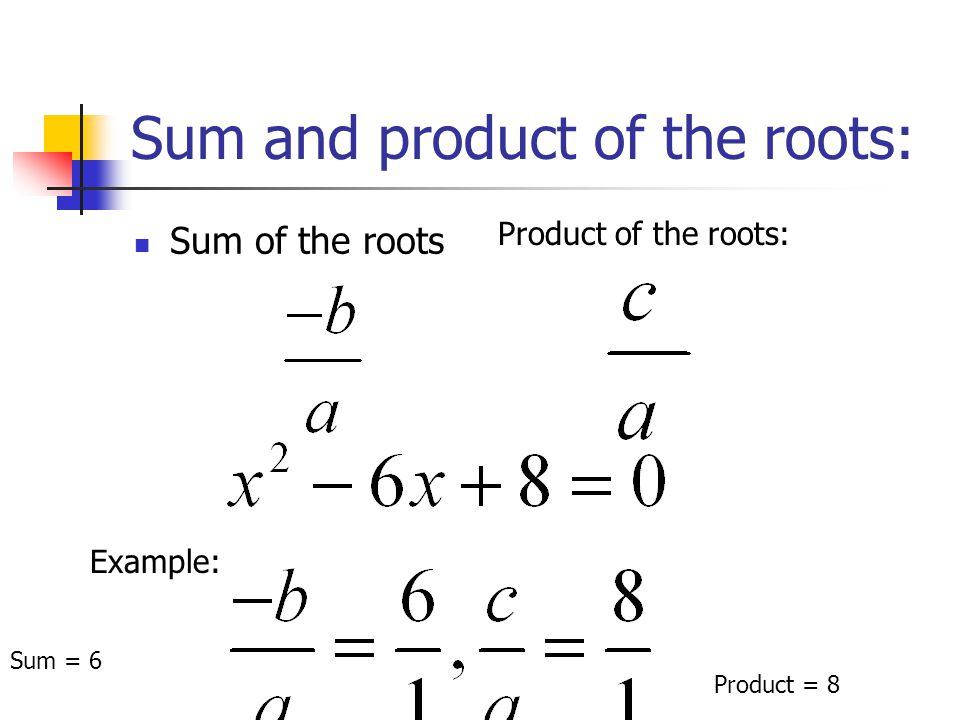 Sum and product of the roots: