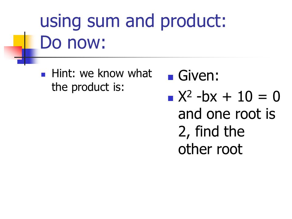 using sum and product: Do now: