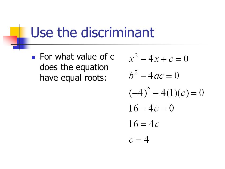 Use the discriminant For what value of c does the equation have equal roots: