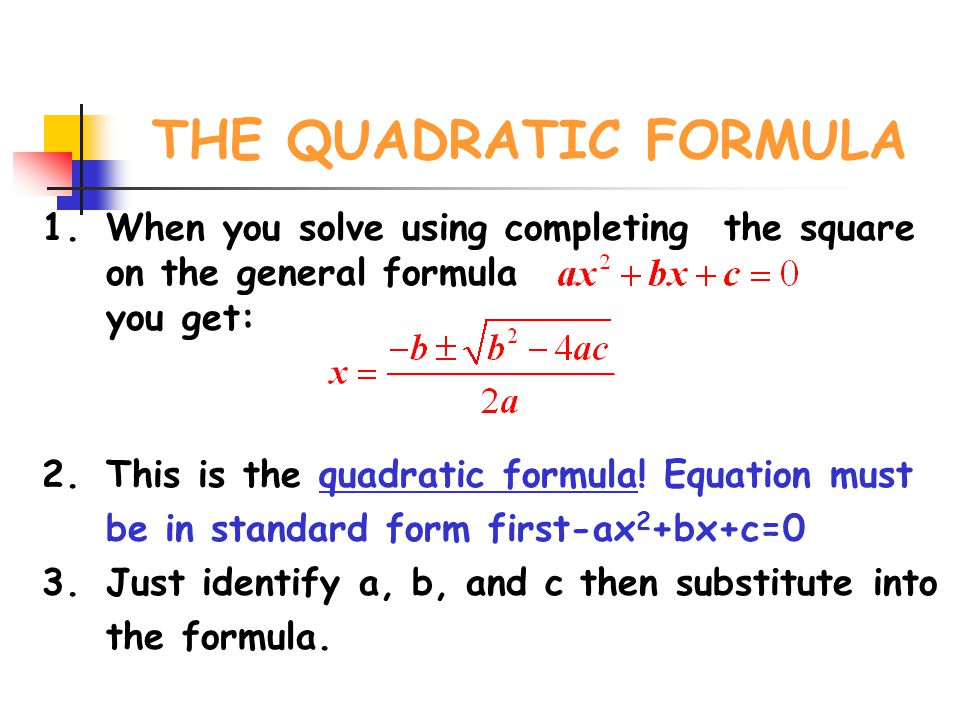 THE QUADRATIC FORMULA When you solve using completing the square on the general formula you get: