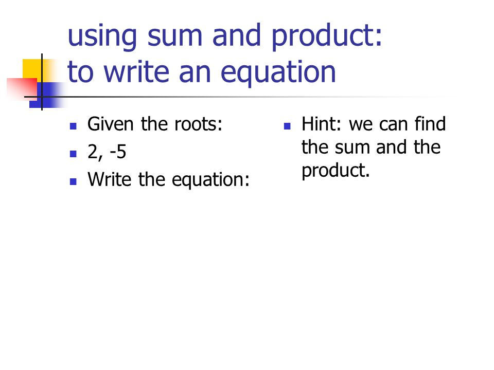 using sum and product: to write an equation