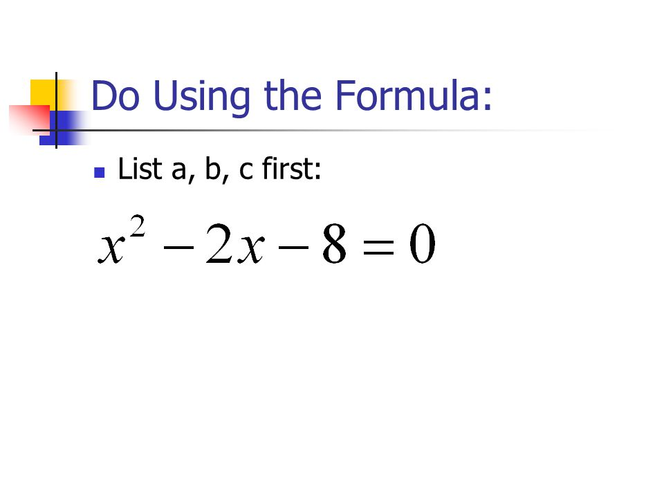 Do Using the Formula: List a, b, c first: