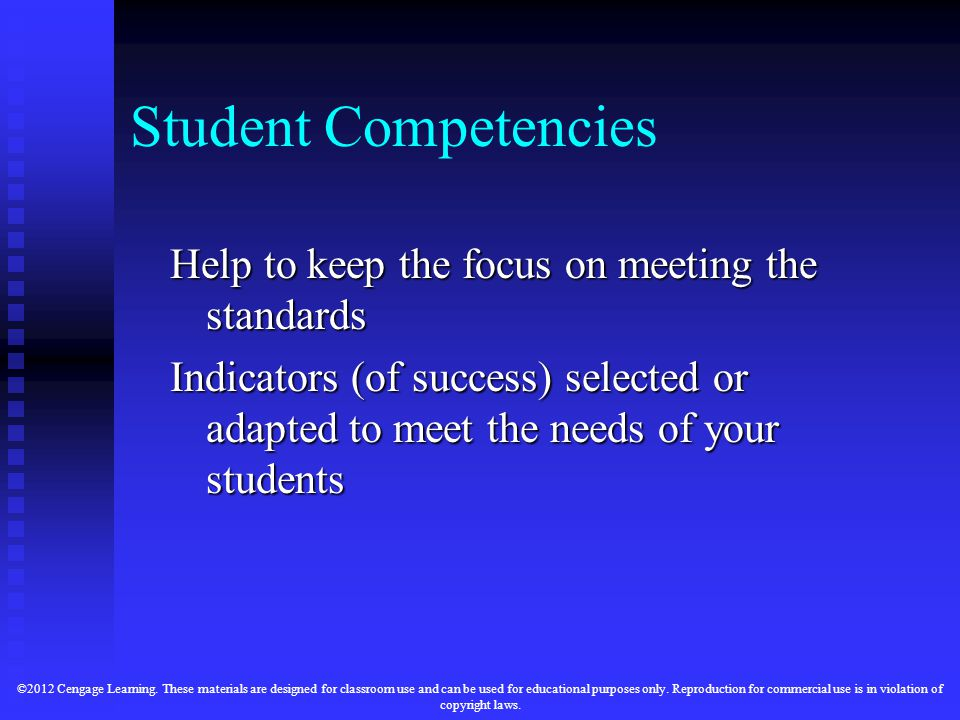 Student Competencies Help to keep the focus on meeting the standards Indicators (of success) selected or adapted to meet the needs of your students