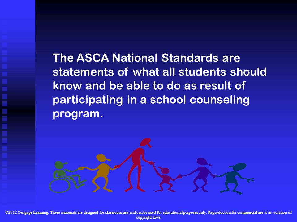 The ASCA National Standards are statements of what all students should know and be able to do as result of participating in a school counseling program.
