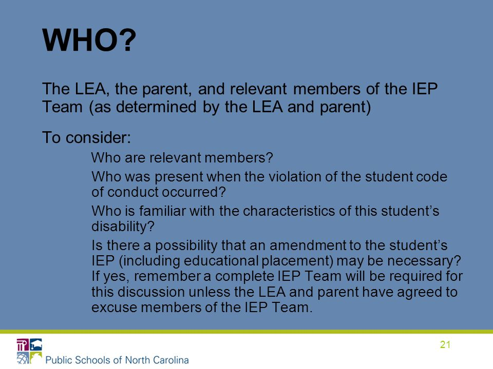 WHO The LEA, the parent, and relevant members of the IEP Team (as determined by the LEA and parent)
