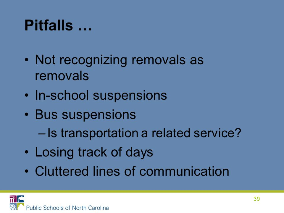 Pitfalls … Not recognizing removals as removals In-school suspensions