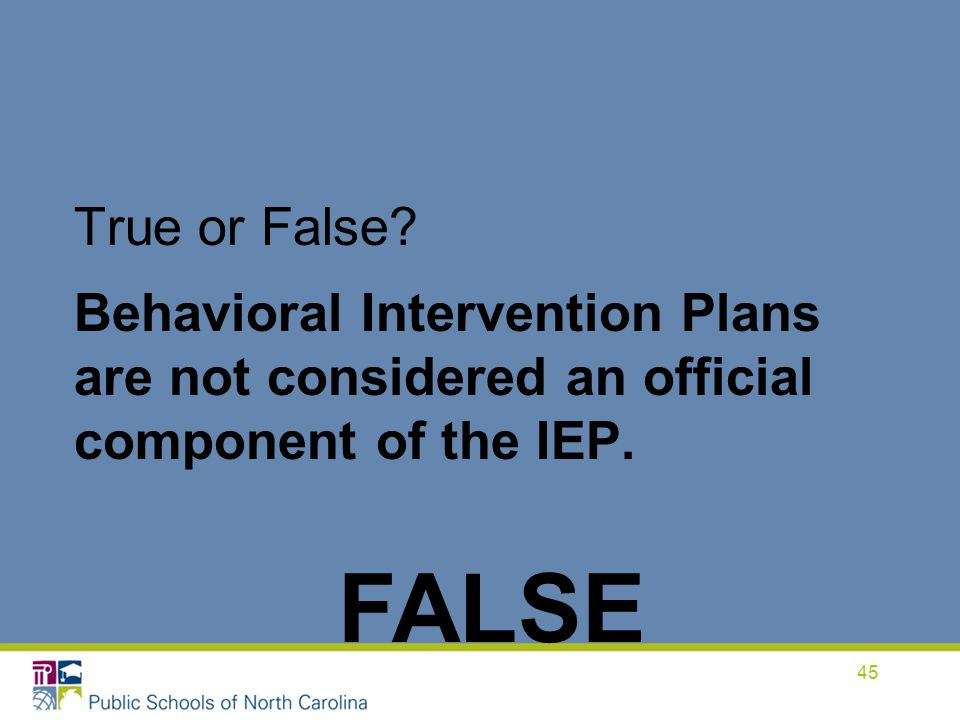 True or False Behavioral Intervention Plans are not considered an official component of the IEP.