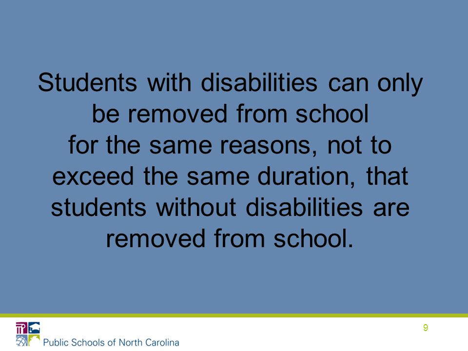 Students with disabilities can only be removed from school for the same reasons, not to exceed the same duration, that students without disabilities are removed from school.