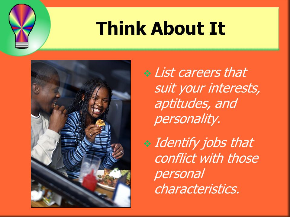Think About It List careers that suit your interests, aptitudes, and personality.