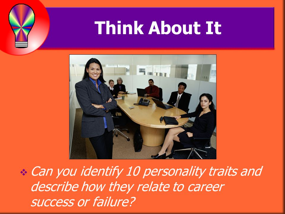 Think About It Discuss: What personality traits could possibly lead to career failure