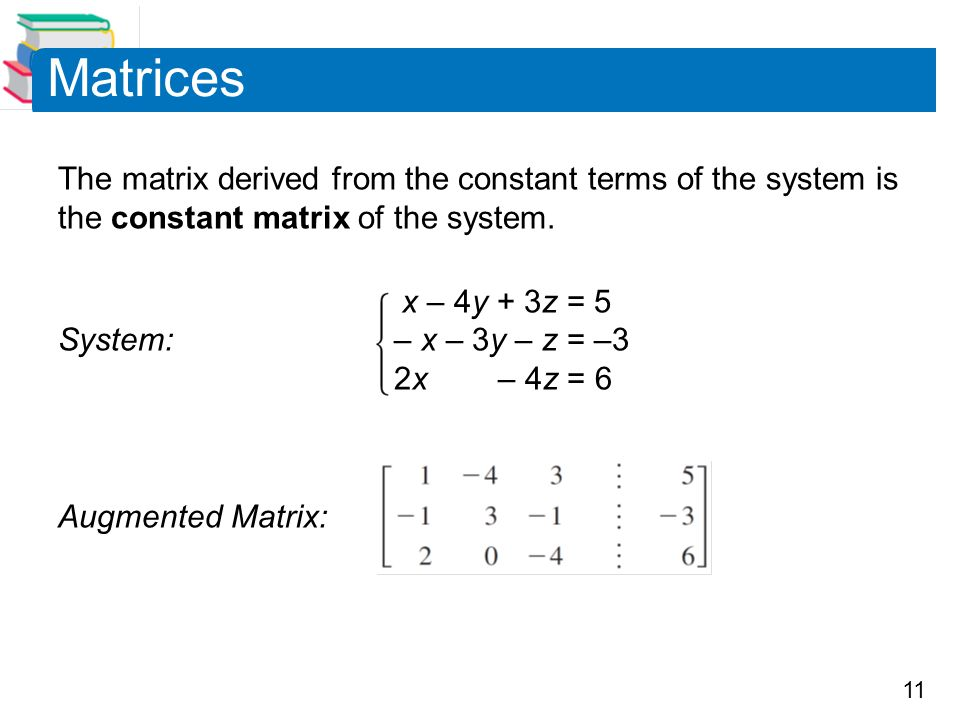 Matrices The matrix derived from the constant terms of the system is the constant matrix of the system.