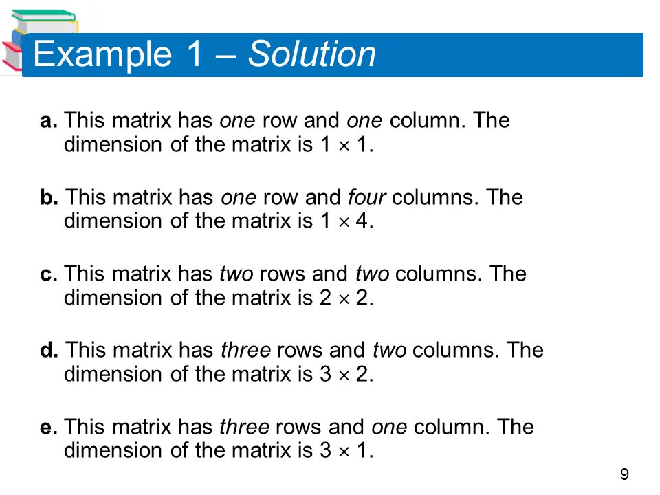 Example 1 – Solution a. This matrix has one row and one column. The dimension of the matrix is 1  1.
