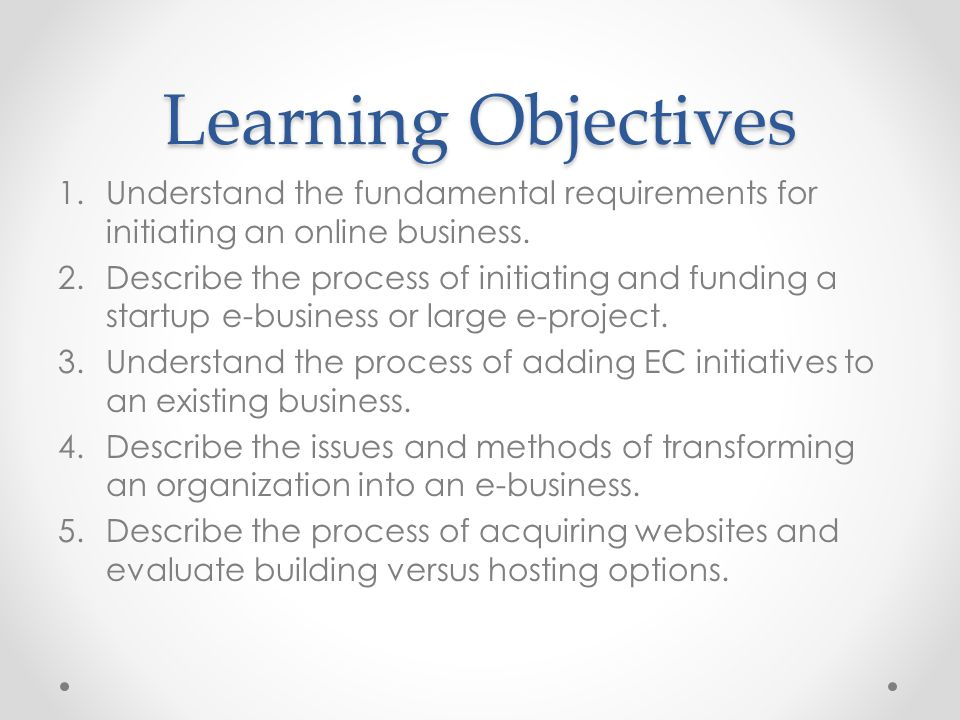 Learning Objectives Understand the fundamental requirements for initiating an online business.