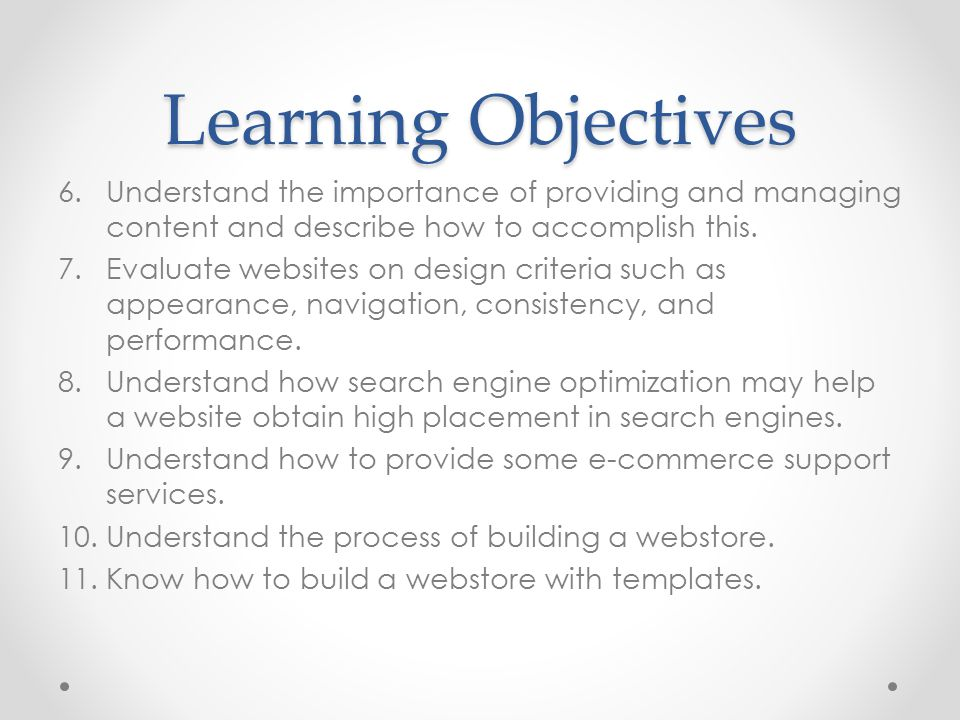 Learning Objectives Understand the importance of providing and managing content and describe how to accomplish this.