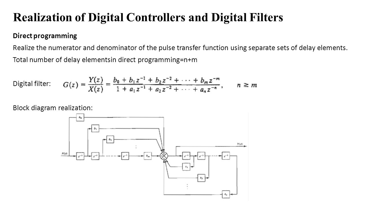 ... the pulse transfer function using separate sets of delay elements.  Total number of delay elementsin direct programming=n+m Digital filter: Block  diagram ...