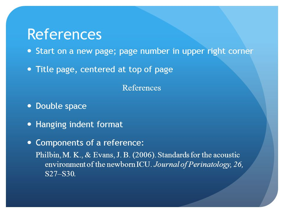 References Start on a new page; page number in upper right corner