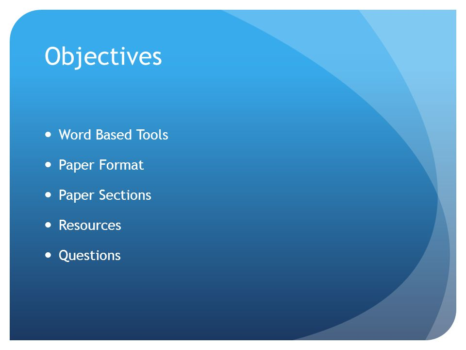 Objectives Word Based Tools Paper Format Paper Sections Resources