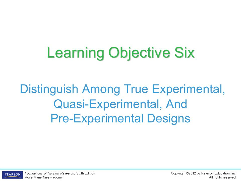 Learning Objective Six Distinguish Among True Experimental, Quasi-Experimental, And Pre-Experimental Designs