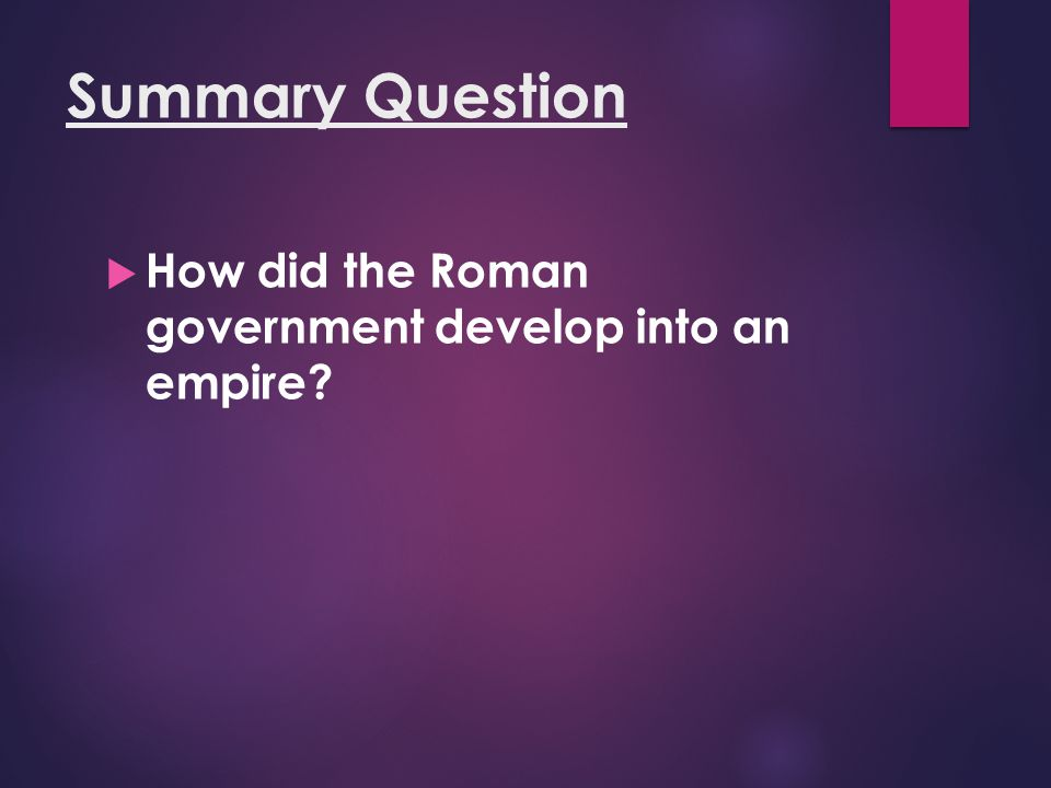 Summary Question How did the Roman government develop into an empire