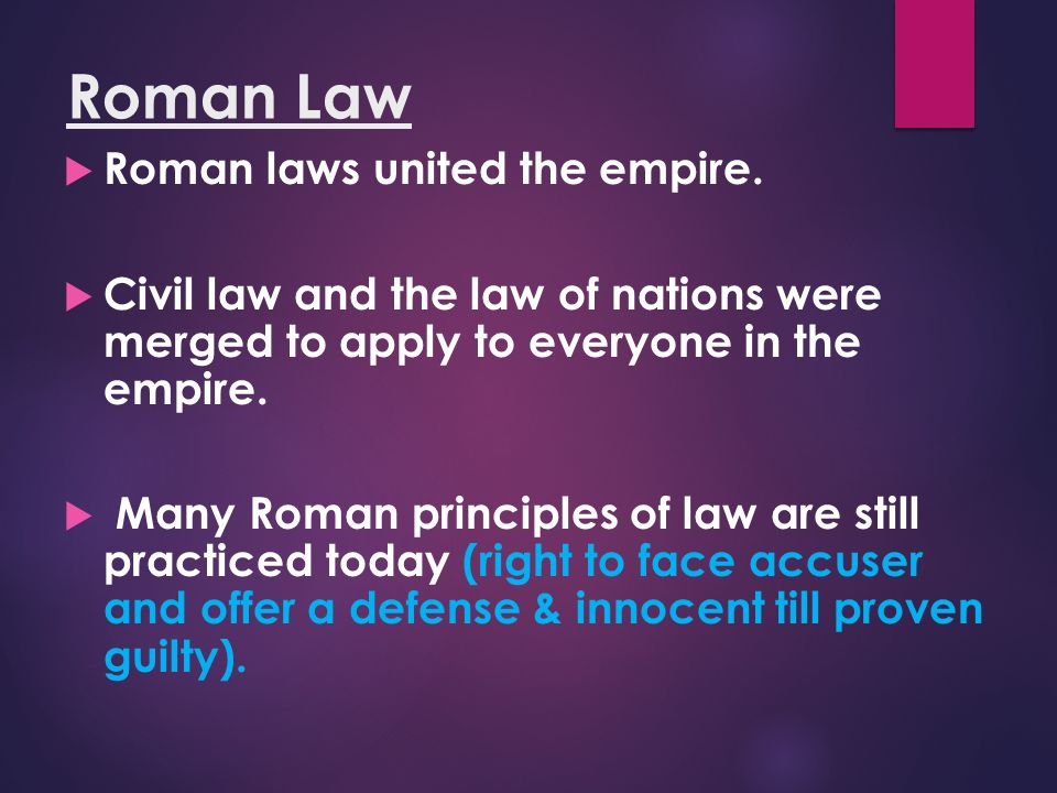 Roman Law Roman laws united the empire.