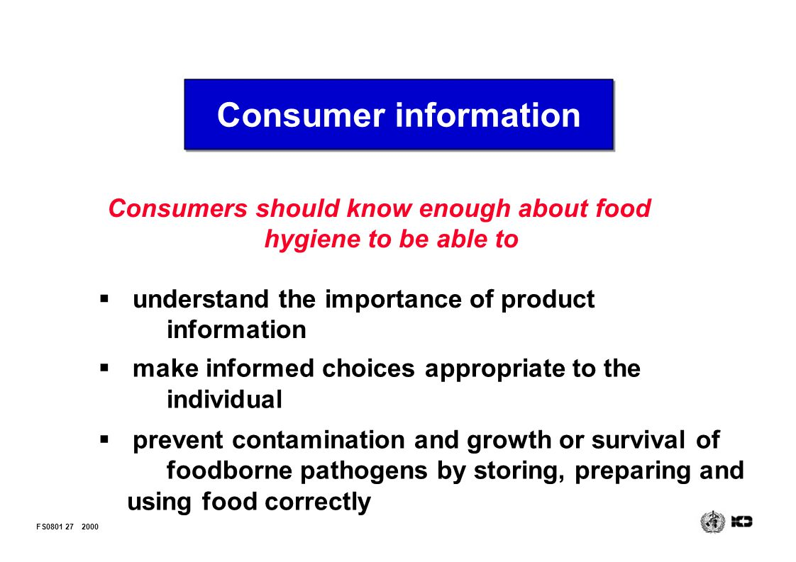Consumer information Consumers should know enough about food hygiene to be able to. understand the importance of product information.