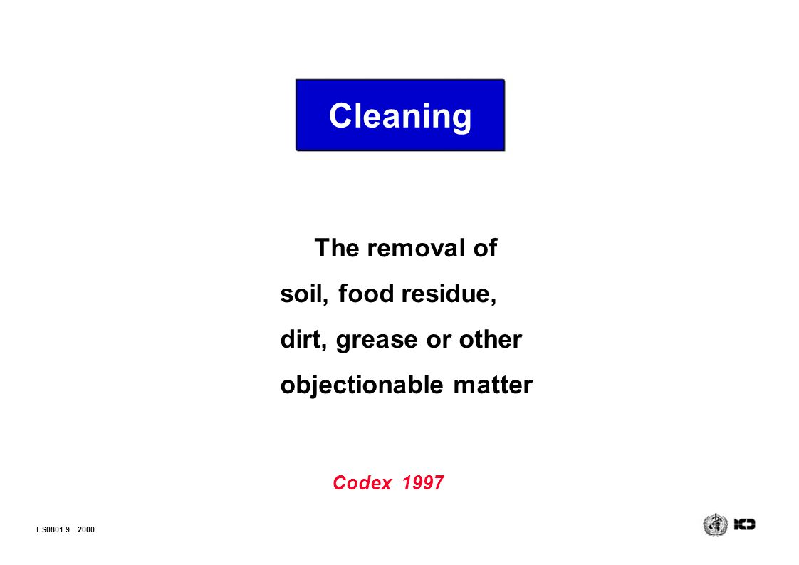 Cleaning The removal of soil, food residue, dirt, grease or other objectionable matter. Codex