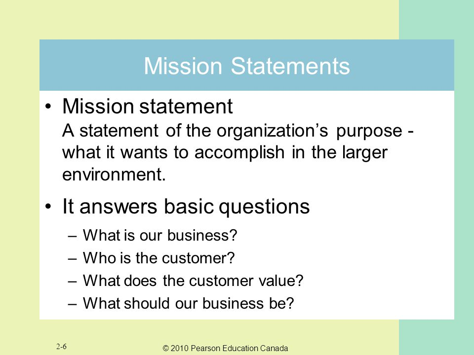 Mission Statements Mission statement A statement of the organization's purpose -what it wants to accomplish in the larger environment.