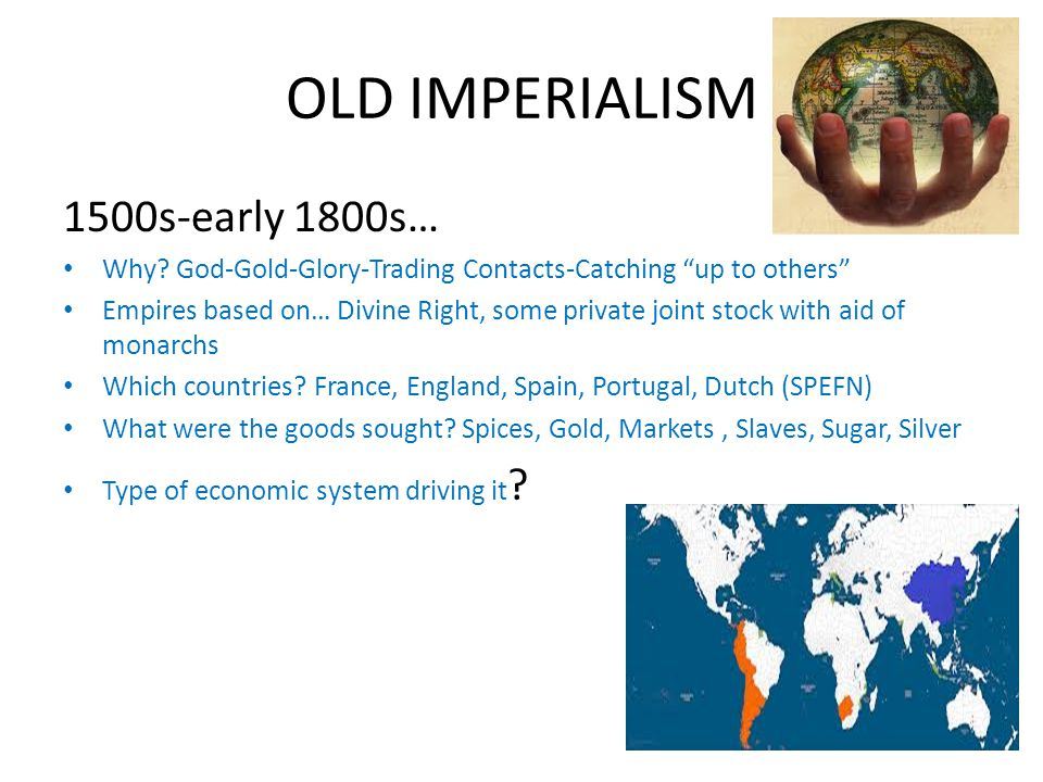 OLD IMPERIALISM 1500s-early 1800s…