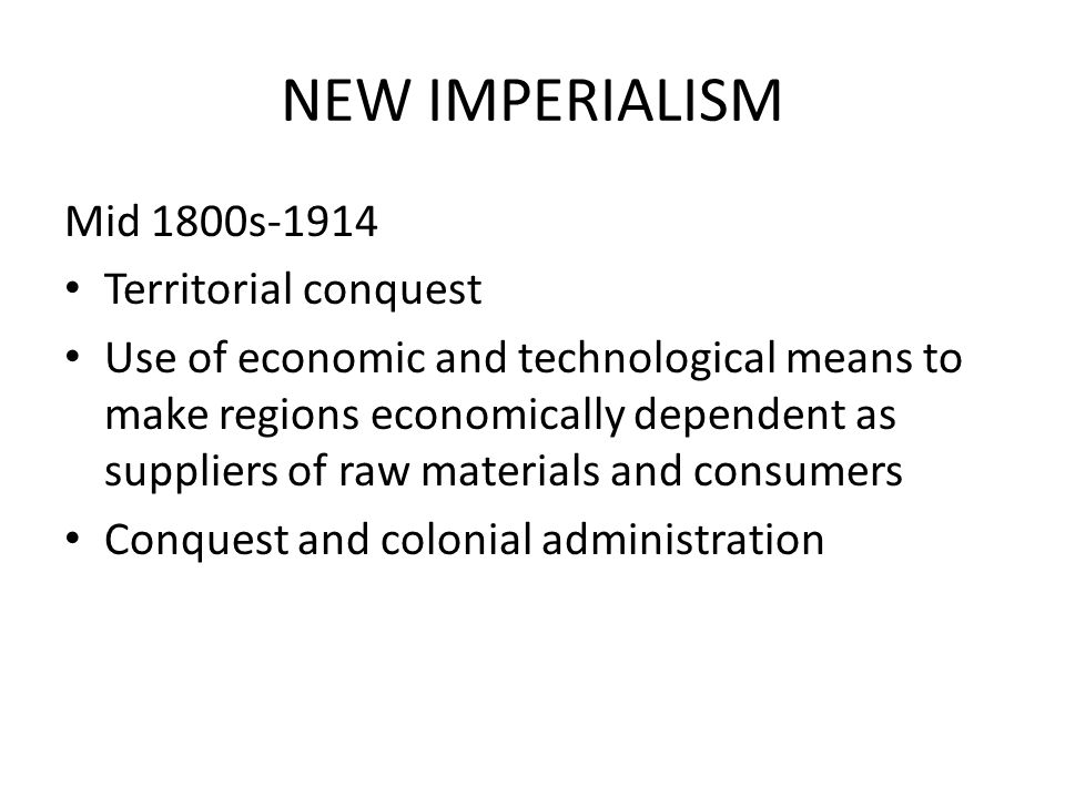 NEW IMPERIALISM Mid 1800s-1914 Territorial conquest