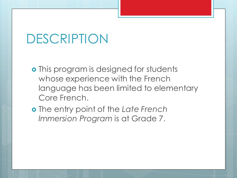 DESCRIPTION This program is designed for students whose experience with the French language has been limited to elementary Core French.