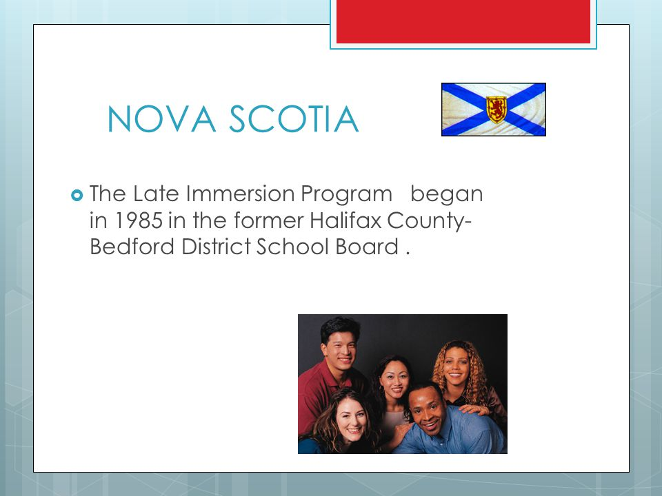 NOVA SCOTIA The Late Immersion Program began in 1985 in the former Halifax County-Bedford District School Board .