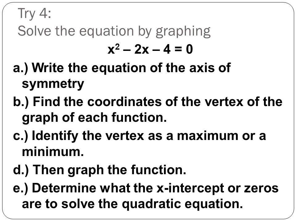 Try 4: Solve the equation by graphing