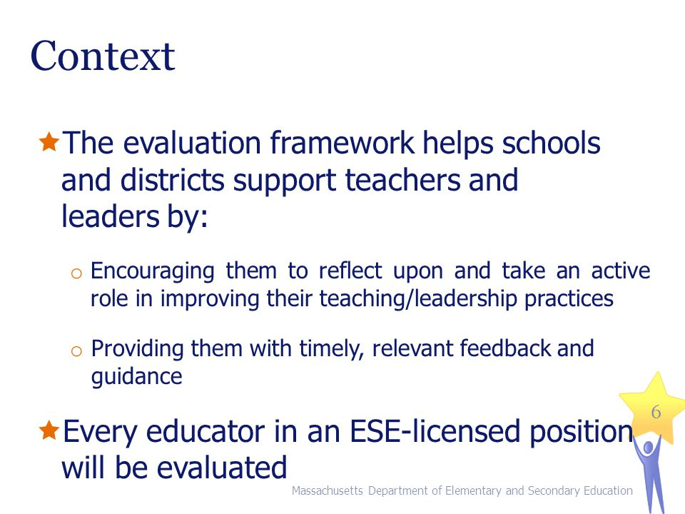Context The evaluation framework helps schools and districts support teachers and leaders by: