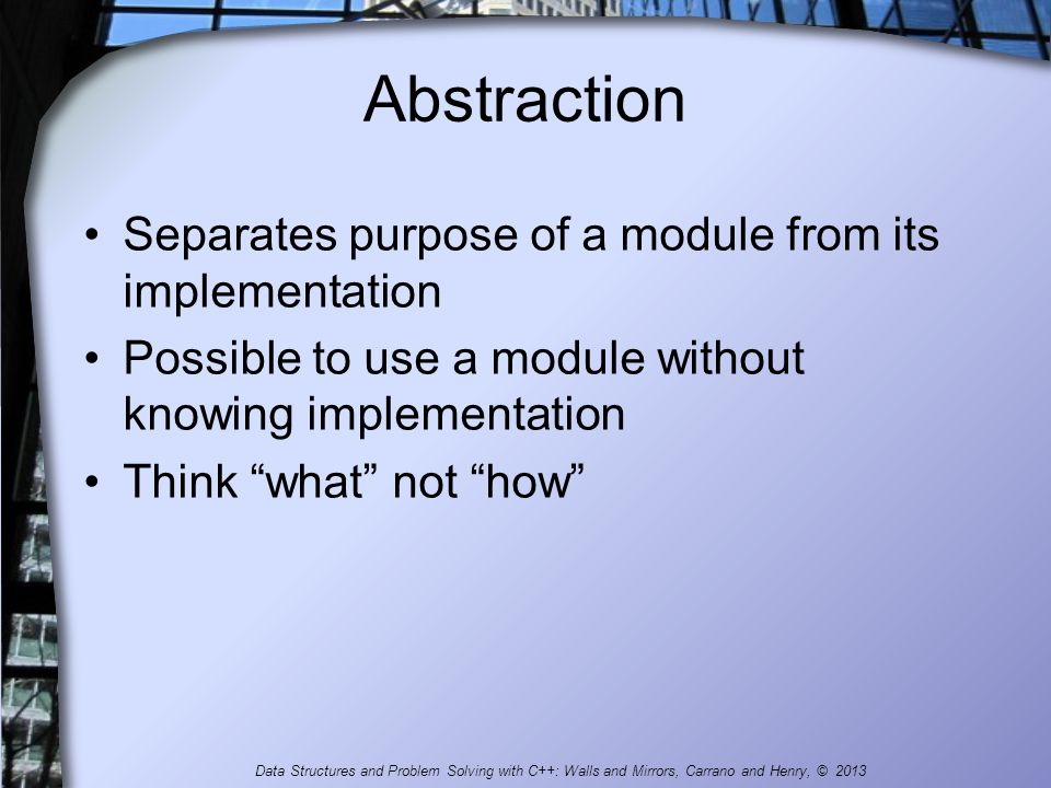 Abstraction Separates purpose of a module from its implementation