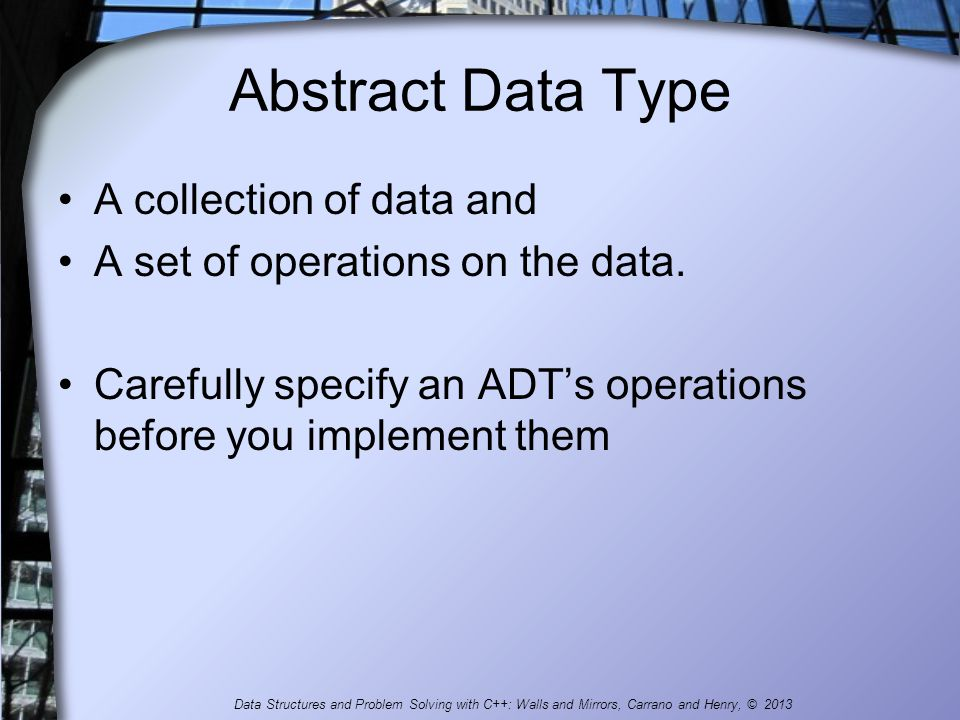 Abstract Data Type A collection of data and