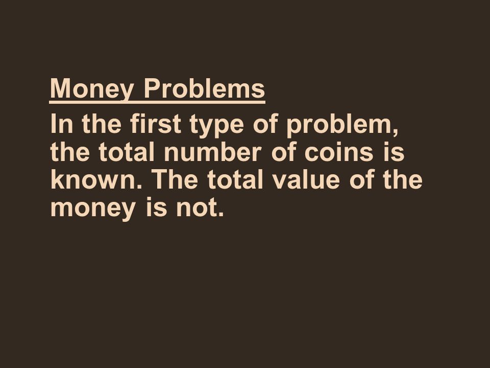 Money Problems In the first type of problem, the total number of coins is known.