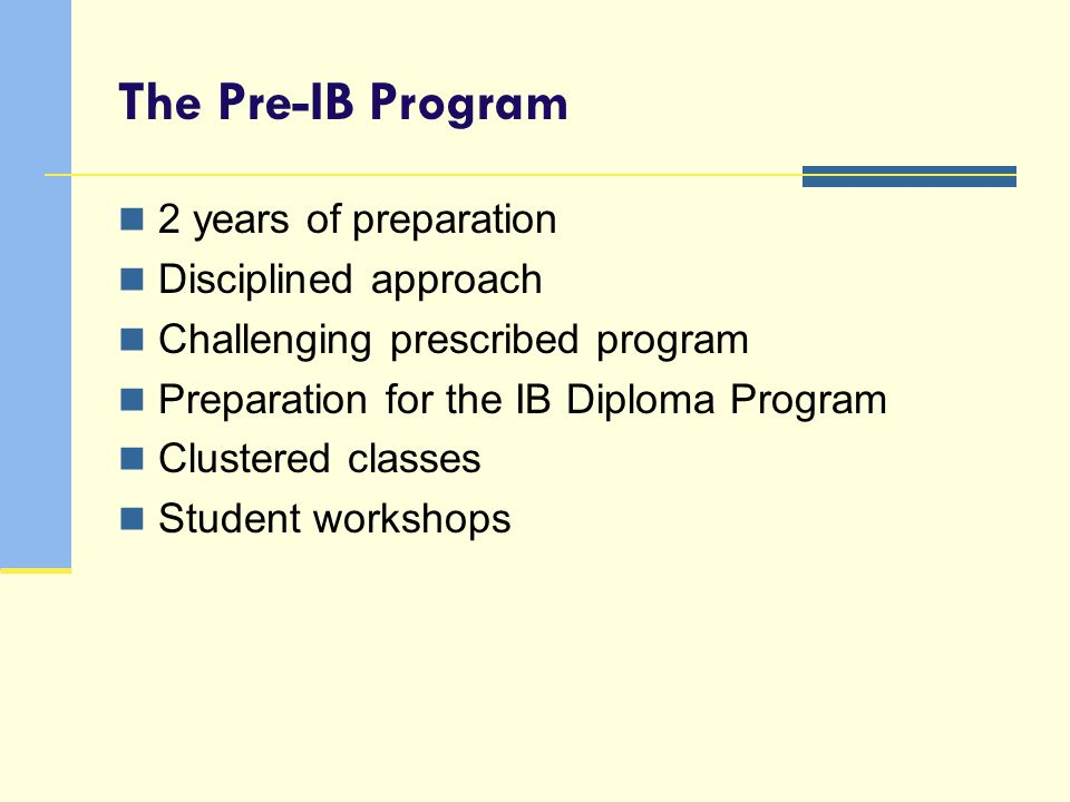 The Pre-IB Program 2 years of preparation Disciplined approach