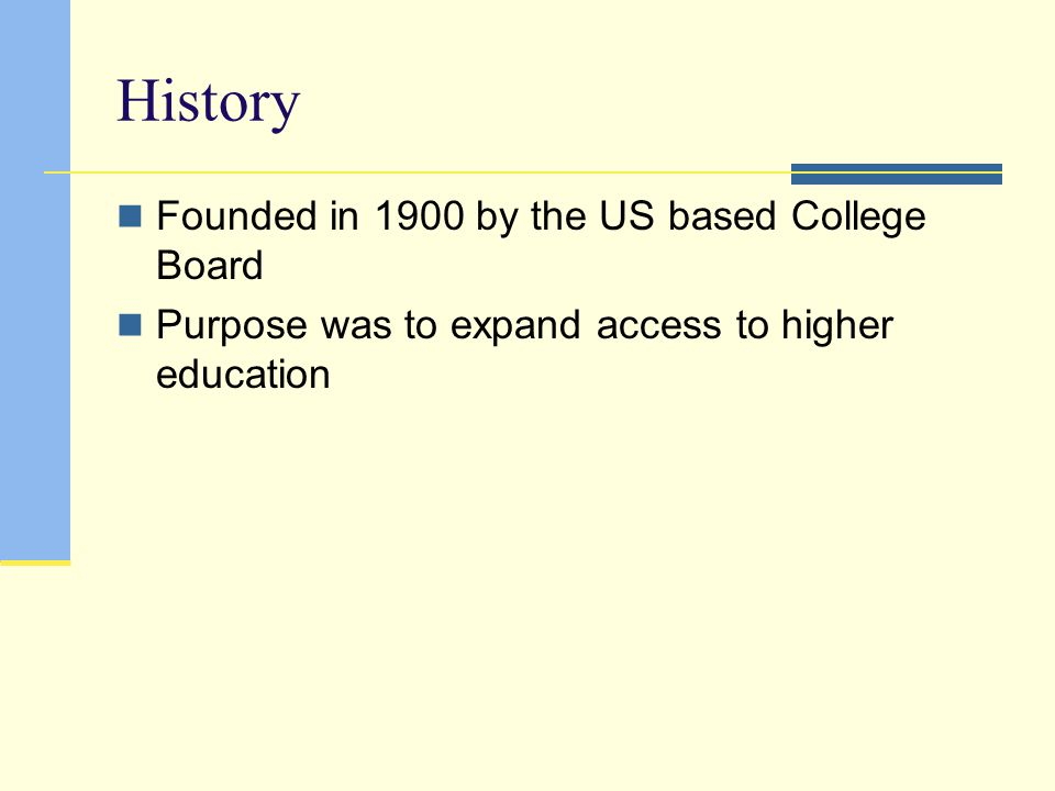 History Founded in 1900 by the US based College Board