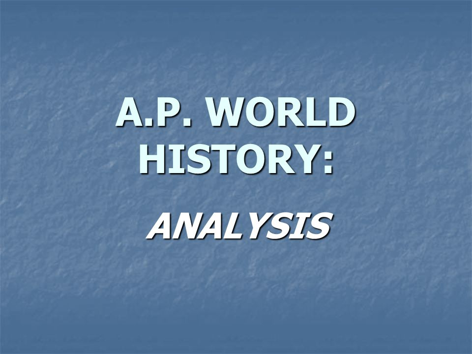 A.P. WORLD HISTORY: ANALYSIS