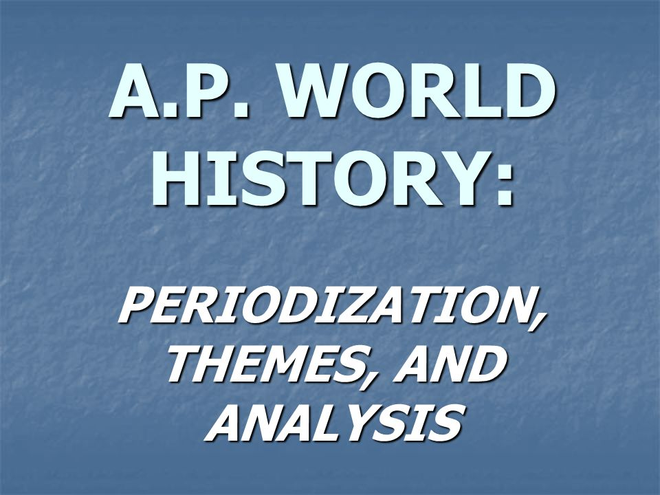 PERIODIZATION, THEMES, AND ANALYSIS