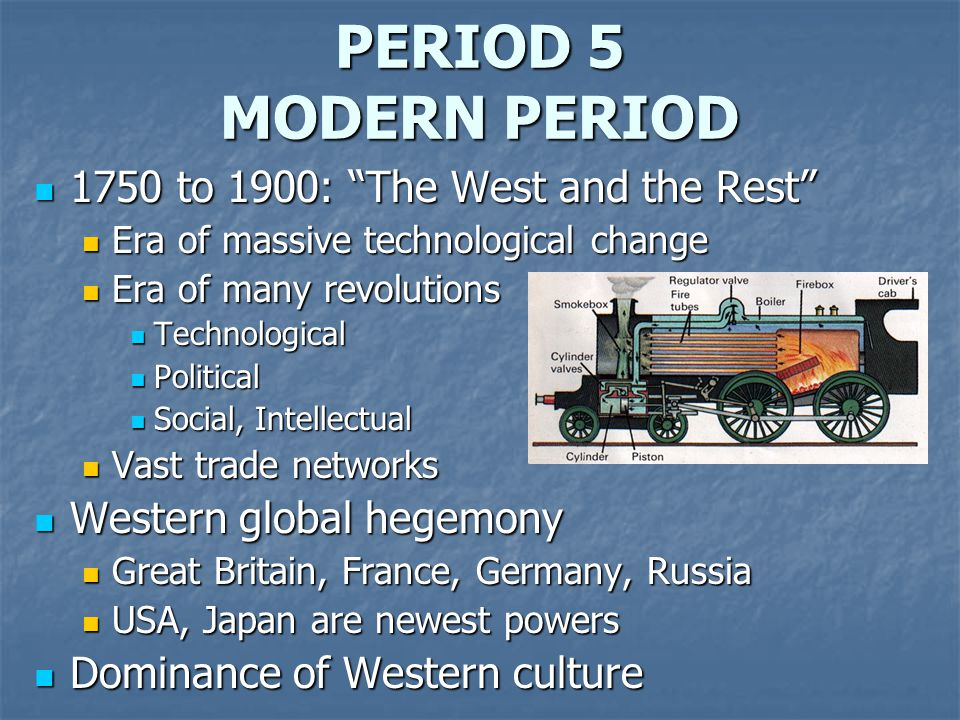 PERIOD 5 MODERN PERIOD 1750 to 1900: The West and the Rest