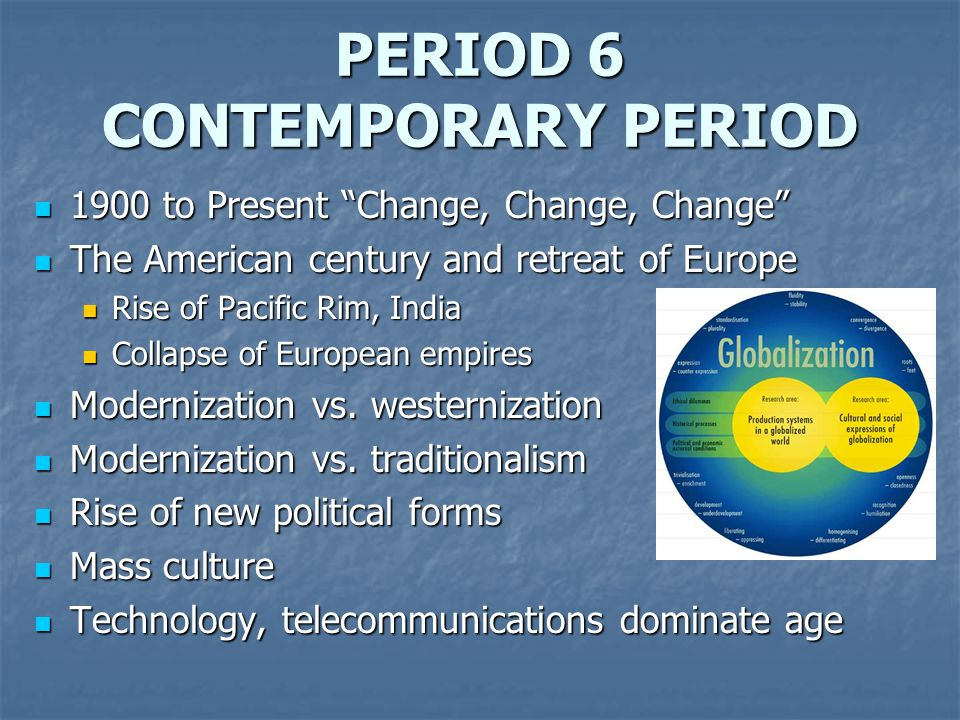 PERIOD 6 CONTEMPORARY PERIOD