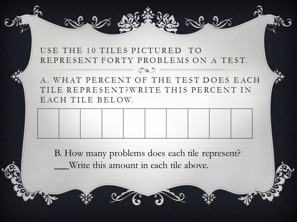 use the 10 tiles pictured to represent forty problems on a test  a
