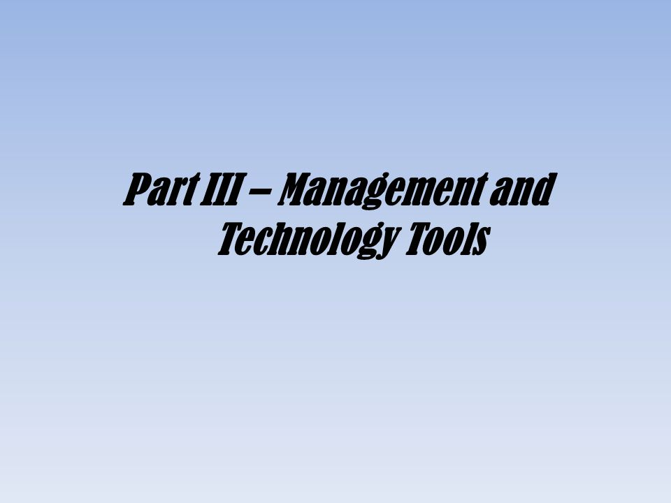 Part III – Management and Technology Tools