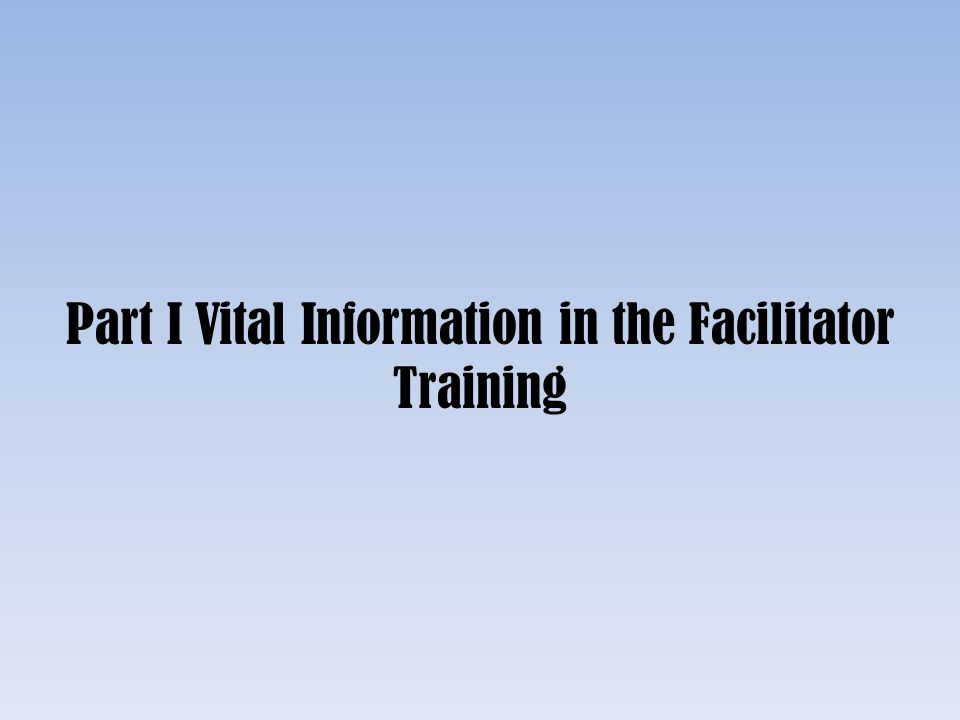 Part I Vital Information in the Facilitator Training