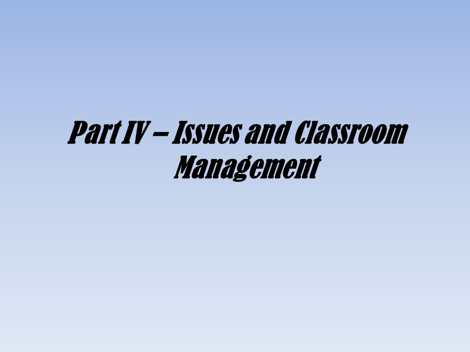 Part IV – Issues and Classroom Management